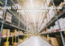 How To Sell Things On Amazon And Make Money